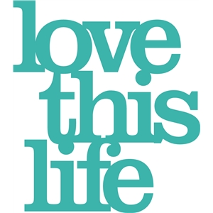 'love this life' phrase