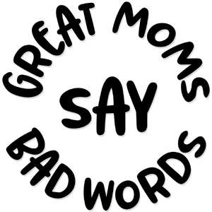 great moms say bad words