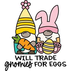 will trade gnomies for eggs
