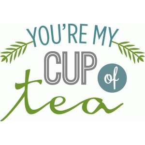 you're my cup of tea phrase
