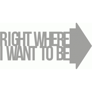 i am right where i want to be