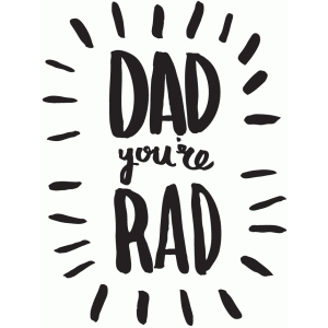 dad you're rad - hand lettered phrase