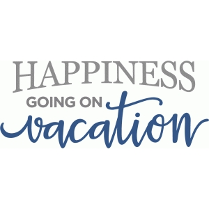 happiness is vacation phrase