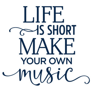 life is short make own music phrase