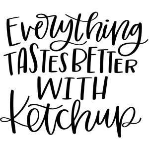 everything tastes better with ketchup