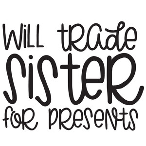 will trade sister for presents quote