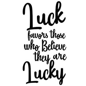 luck favors those who believe they are lucky quote