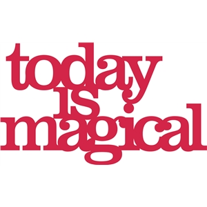 'today is magical' phrase