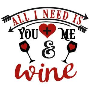 all i need you me wine