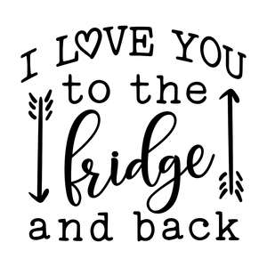i love you to the fridge and back