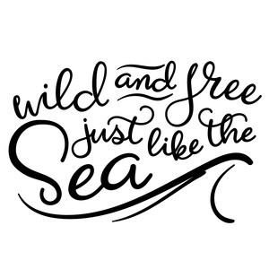 wild and free just like the sea