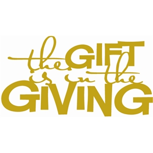 the gift is in the giving
