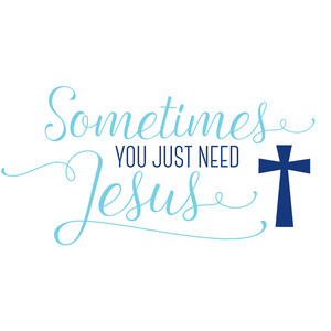 sometimes you just need jesus