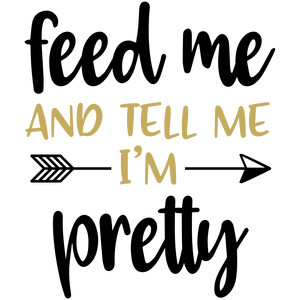 baby t-shirt: feed me tell me pretty