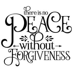 there is no peace without forgiveness