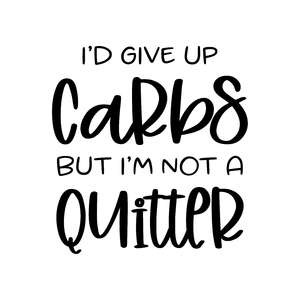 i'd give up carbs but i'm not a quitter