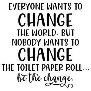 change the world change the toilet paper