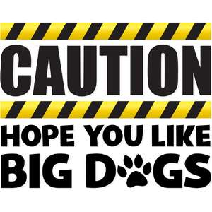 caution hope you like big dogs