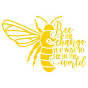 bee the change you wish to see in the world