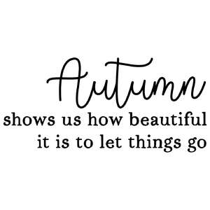 autumn shows us how beautiful is it to let things go