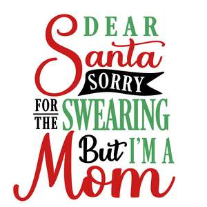 dear santa sorry swearing i'm a mom