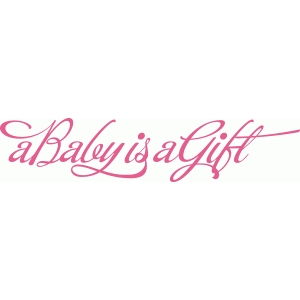 'a baby is a gift' phrase