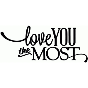 love you the most - vinyl phrase