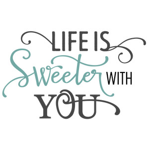 life is sweeter with you phrase