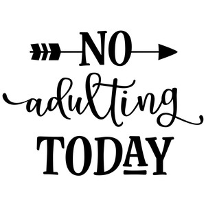 no adulting today phrase