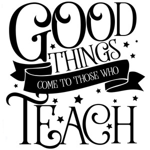 good things come to those who teach