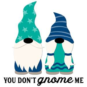 you don't gnome me