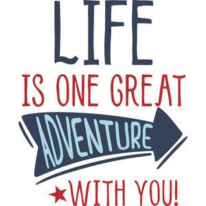 life is one great adventure