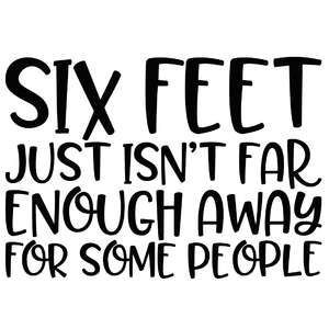 six feet just isn't far enough away for some people