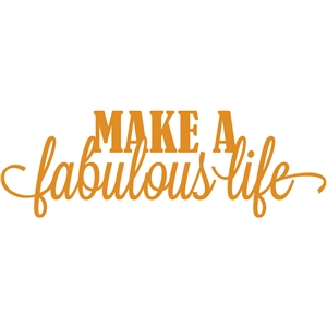 make a fabulous life - vinyl quote