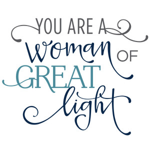 you are a woman of great light - phrase