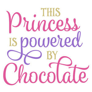 this princess is powered by chocolate