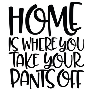 home is where you take your pants off