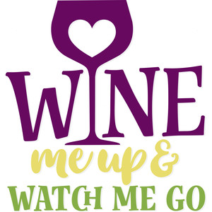 wine me up and watch me go