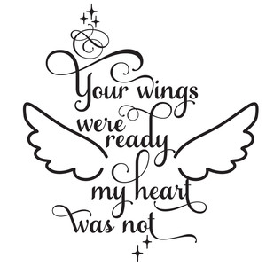 your wings were ready my heart was not