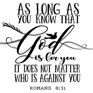 as long as you know god is for you