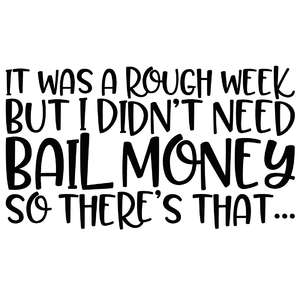 it was a rough week but at least i didn't need bail money