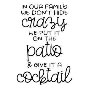 in our family we don't hide crazy - patio