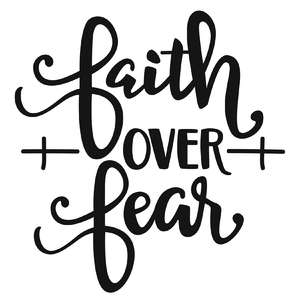 faith over fear phrase