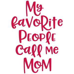 my favorite people call me mom