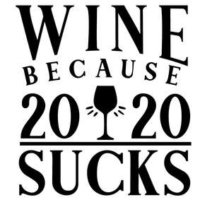 wine because 2020 sucks