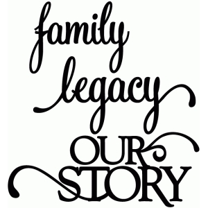 family, legacy, our story