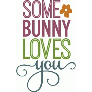 some bunny loves you - layered phrase