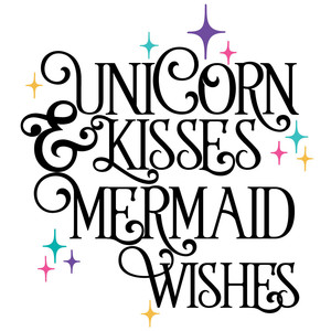 unicorn kisses & mermaid wishes quote