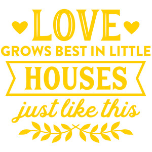 loves grows best in little houses just like this