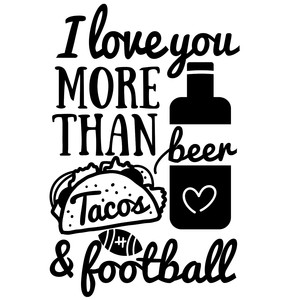 love you more than beer tacos and football